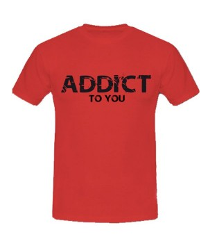 T-shirt Addict to you