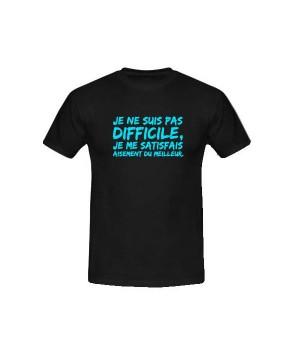 T-shirt humoristique je ne suis pas difficile